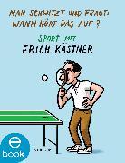Cover-Bild zu Man schwitzt und fragt: Wann hört das auf? (eBook) von Kästner, Erich