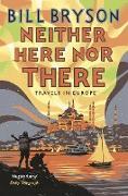 Cover-Bild zu Neither Here, Nor There von Bryson, Bill