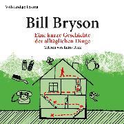 Cover-Bild zu Eine kurze Geschichte der alltäglichen Dinge (Audio Download) von Bryson, Bill