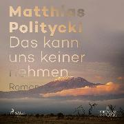 Cover-Bild zu Politycki, Matthias: Das kann uns keiner nehmen (Audio Download)