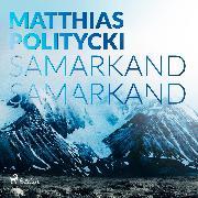 Cover-Bild zu Politycki, Matthias: Samarkand Samarkand (Audio Download)