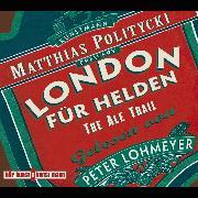 Cover-Bild zu Politycki, Matthias: London für Helden - The Ale Trail (Audio Download)