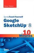 Cover-Bild zu Holzner, Steven: Sams Teach Yourself Google SketchUp 8 in 10 Minutes (eBook)