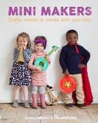Cover-Bild zu Minter, Laura: Mini Makers: Crafty Makes to Create With Your Kids