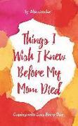 Cover-Bild zu Alexander, Ty: Things I Wish I Knew Before My Mom Died