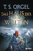 Cover-Bild zu Das Haus der tausend Welten (eBook) von Orgel, T. S.