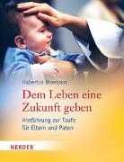 Cover-Bild zu Dem Leben eine Zukunft geben von Brantzen, Hubertus