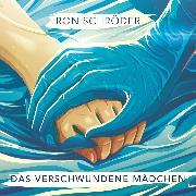 Cover-Bild zu Schröder, Ron: Das verschwundene Mädchen (Audio Download)