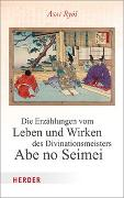 Cover-Bild zu Die Erzählungen vom Leben und Wirken des Divinationsmeisters Abe no Seimei von Ryoi, Asai