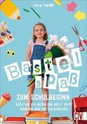 Cover-Bild zu Bastelspaß zum Schulbeginn von Tramm, Julia