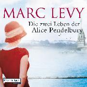 Cover-Bild zu Levy, Marc: Die zwei Leben der Alice Pendelbury (Audio Download)