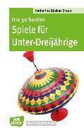 Cover-Bild zu Die 50 besten Spiele für Unter-Dreijährige - eBook (eBook) von Bäcker-Braun, Katharina
