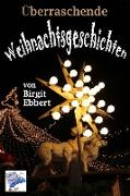 Cover-Bild zu Überraschende Weihnachtsgeschichten (eBook) von Ebbert, Birgit