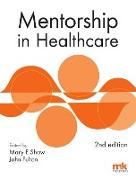 Cover-Bild zu Shaw, Mary E: Mentorship in Healthcare 2/ed (eBook)