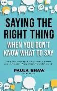 Cover-Bild zu Shaw, Paula: Saying the Right Thing When You Don't Know What to Say