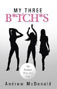 Cover-Bild zu Mcdonald, Andrew: My Three B*Tch*S (eBook)