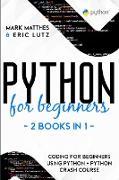 Cover-Bild zu Matthes, Mark: Python for Beginners: 2 Books in 1: Coding for Beginners Using Python + Python Crash Course