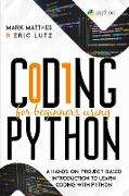 Cover-Bild zu Matthes, Mark: Coding for Beginners Using Python: A Hands-On, Project-Based Introduction to Learn Coding with Python