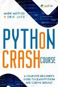 Cover-Bild zu Matthes, Mark: Python Crash Course: A Complete Beginner's Guide to Learn Python and Coding Quickly
