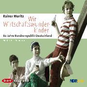 Cover-Bild zu Rainer, Moritz: Wir Wirtschaftswunderkinder (Audio Download)