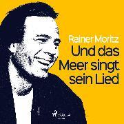 Cover-Bild zu Moritz, Rainer: Und das Meer singt sein Lied (Audio Download)