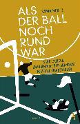 Cover-Bild zu Moritz, Rainer: Als der Ball noch rund war (eBook)