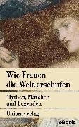 Cover-Bild zu Hetmann, Frederik (Hrsg.): Wie Frauen die Welt erschufen (eBook)