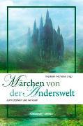 Cover-Bild zu Hetmann, Frederik (Hrsg.): Märchen von der Anderswelt