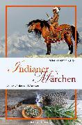 Cover-Bild zu Hetmann, Frederik (Hrsg.): Indianer-Märchen (eBook)