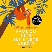 Cover-Bild zu Faul zu sein ist harte Arbeit (Audio Download) von Liebmann, Martin