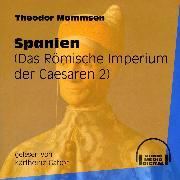Cover-Bild zu Spanien - Das Römische Imperium der Caesaren, (Ungekürzt) (Audio Download) von Mommsen, Theodor
