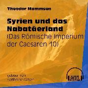 Cover-Bild zu Syrien und das Nabatäerland - Das Römische Imperium der Caesaren, (Ungekürzt) (Audio Download) von Mommsen, Theodor