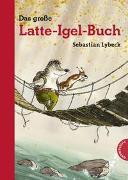 Cover-Bild zu Lybeck, Sebastian: Latte Igel: Das große Latte-Igel-Buch