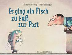 Cover-Bild zu König, Johann: Es ging ein Fisch zu Fuß zur Post