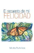 Cover-Bild zu Garza, Sofía Alicia Treviño: El Recuento De Mi Felicidad (eBook)