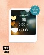 Cover-Bild zu Edition Michael Fischer: ? weil ich dich liebe - Das Erinnerungsalbum für Verliebte