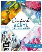 Cover-Bild zu Edition Michael Fischer: Kunst kompakt: Einfach Acryl - Das Grundlagenbuch