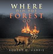 Cover-Bild zu Harris, Robert E.: Where Did the Forest Go (eBook)