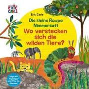 Cover-Bild zu Carle, Eric: Die kleine Raupe Nimmersatt - Wo verstecken sich die wilden Tiere?