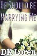 Cover-Bild zu Loren, Dk: He Should Be Marrying Me (eBook)