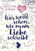 Cover-Bild zu Wer weiß schon, wie man Liebe schreibt von Günak, Kristina