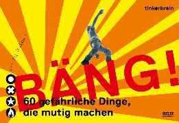 Cover-Bild zu tinkerbrain: Bäng! 60 gefährliche Dinge, die mutig machen