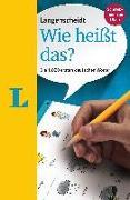 Cover-Bild zu Langenscheidt Wie heißt das? - Deutsch als Fremdsprache von Langenscheidt, Redaktion (Hrsg.)