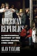 Cover-Bild zu American Republics: A Continental History of the United States, 1783-1850 (eBook) von Taylor, Alan