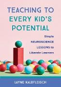 Cover-Bild zu Teaching to Every Kid's Potential: Simple Neuroscience Lessons to Liberate Learners (eBook) von Kalbfleisch, Layne