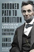 Cover-Bild zu The Crooked Path to Abolition: Abraham Lincoln and the Antislavery Constitution (eBook) von Oakes, James
