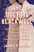 Cover-Bild zu The Doctors Blackwell: How Two Pioneering Sisters Brought Medicine to Women and Women to Medicine (eBook) von Nimura, Janice P.