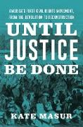Cover-Bild zu Until Justice Be Done: America's First Civil Rights Movement, from the Revolution to Reconstruction (eBook) von Masur, Kate
