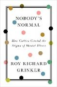 Cover-Bild zu Nobody's Normal: How Culture Created the Stigma of Mental Illness (eBook) von Grinker, Roy Richard