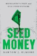 Cover-Bild zu Seed Money: Monsanto's Past and Our Food Future (eBook) von Elmore, Bartow J.